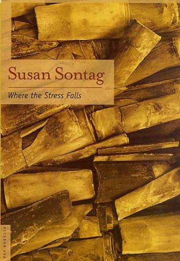 Sontag, Susan - Where the Stress Falls (FSG, 2002)